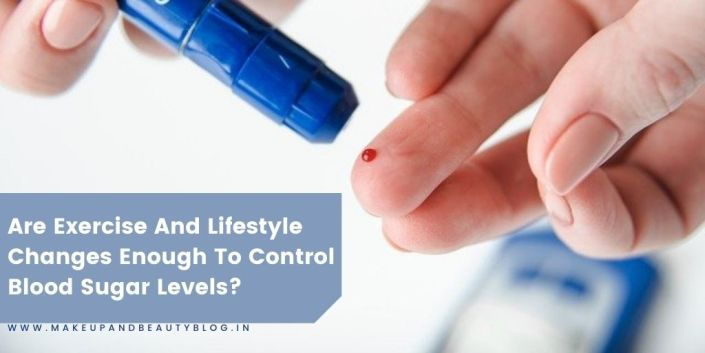 Are Exercise And Lifestyle Changes Enough To Control Blood Sugar Levels?