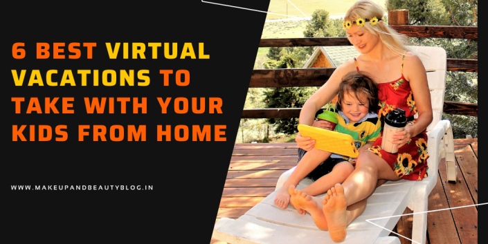 6 Best Virtual Vacations To Take With Your Kids From Home