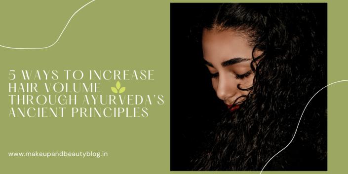 5 Ways to Increase Hair Volume Through Ayurveda's Ancient Principles