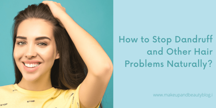 How to Stop Dandruff and Other Hair Problems Naturally?