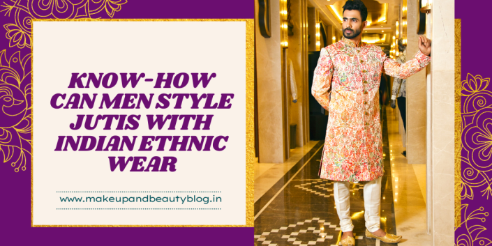 Know-How Can Men Style Jutis With Indian Ethnic Wear