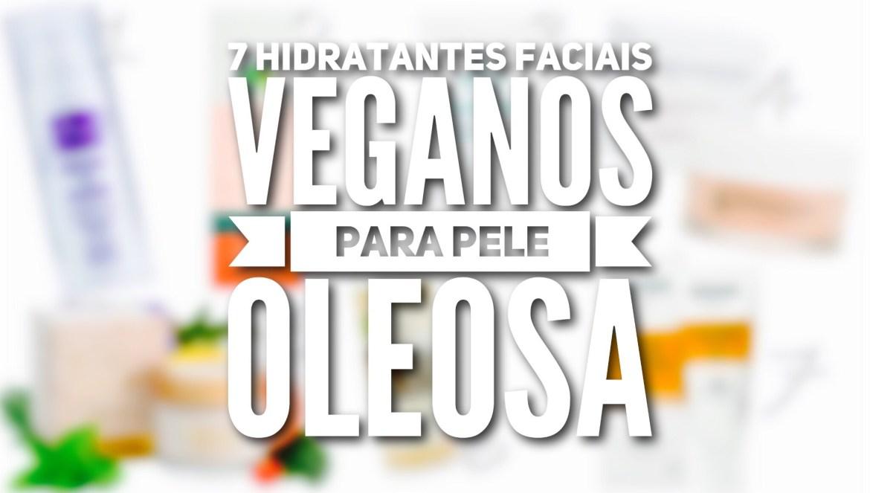 7 Hidratantes Faciais Veganos para Pele Oleosa