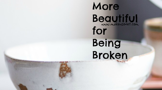 Brokenness makes Beautiful