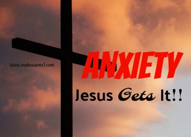 Anxiety — Jesus GETS It