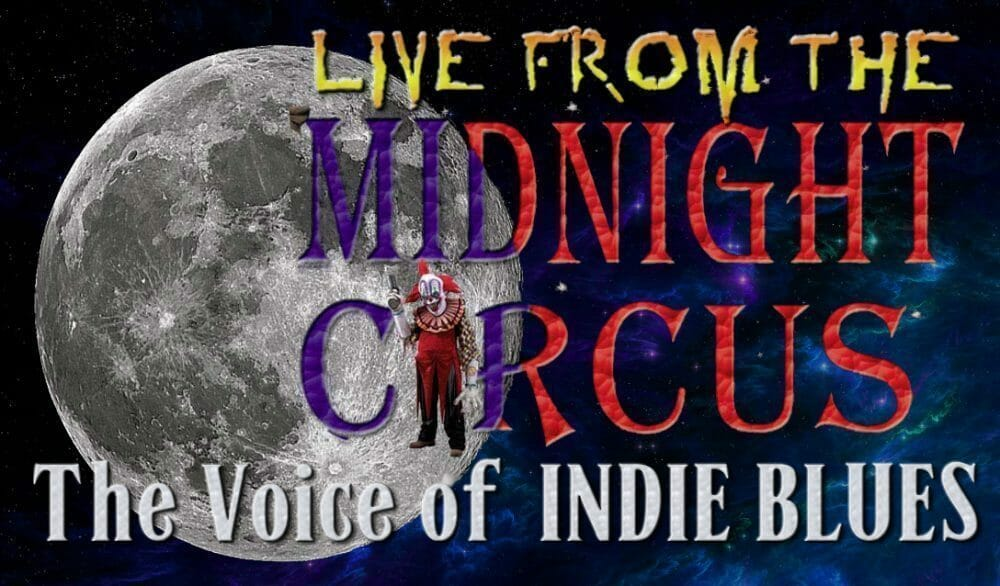 "LIVE From the Midnight Circus ""The Voice of Indie Blues"" 4/24/2017"