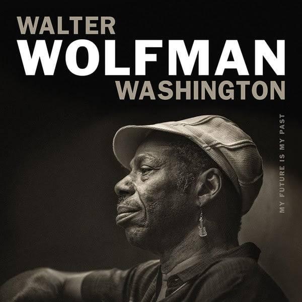 Walter-Wolfman-Washington-My-Future-Is-My-Past