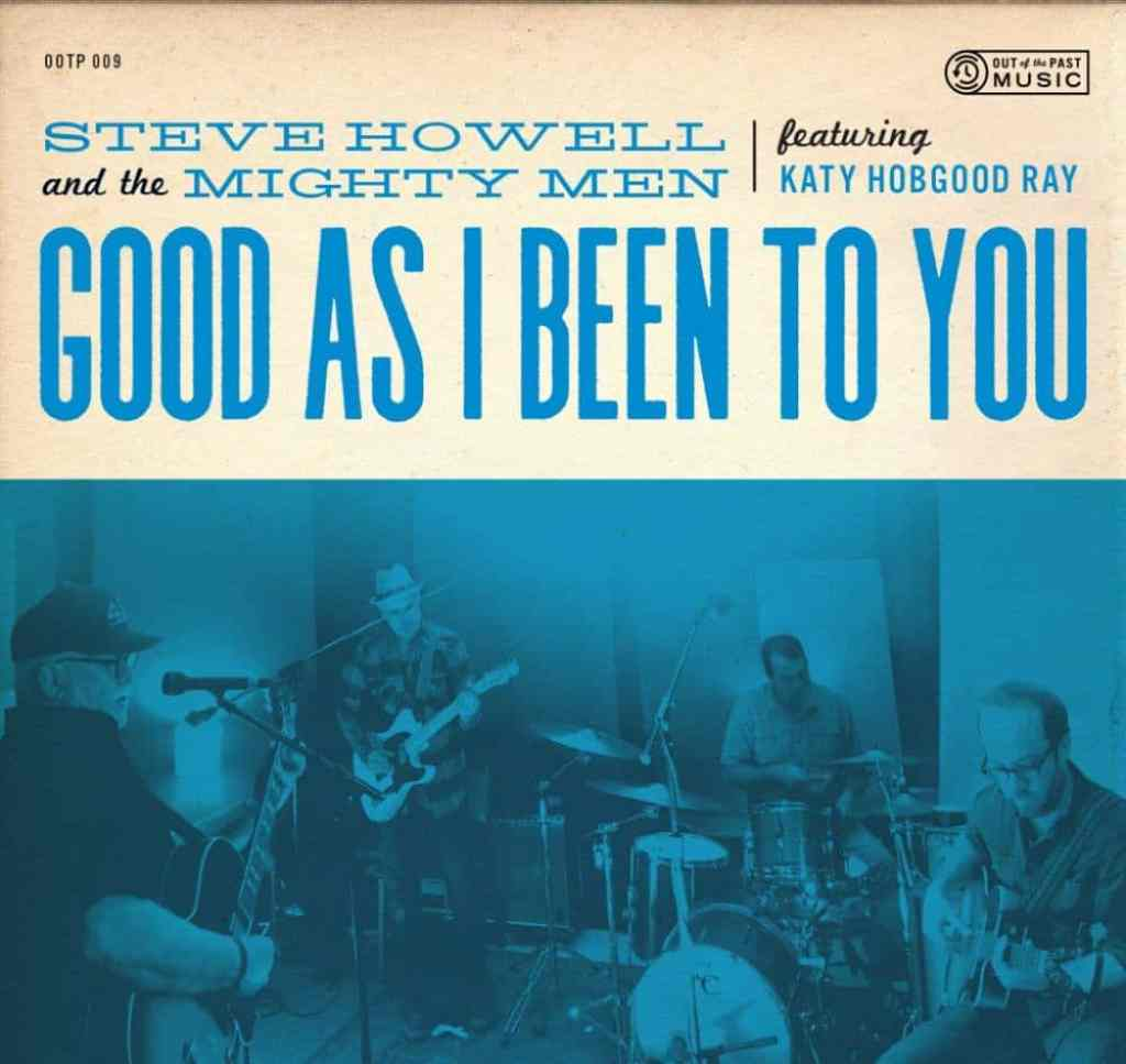 Steve Howell and The Mighty Men  Good as I Been To You