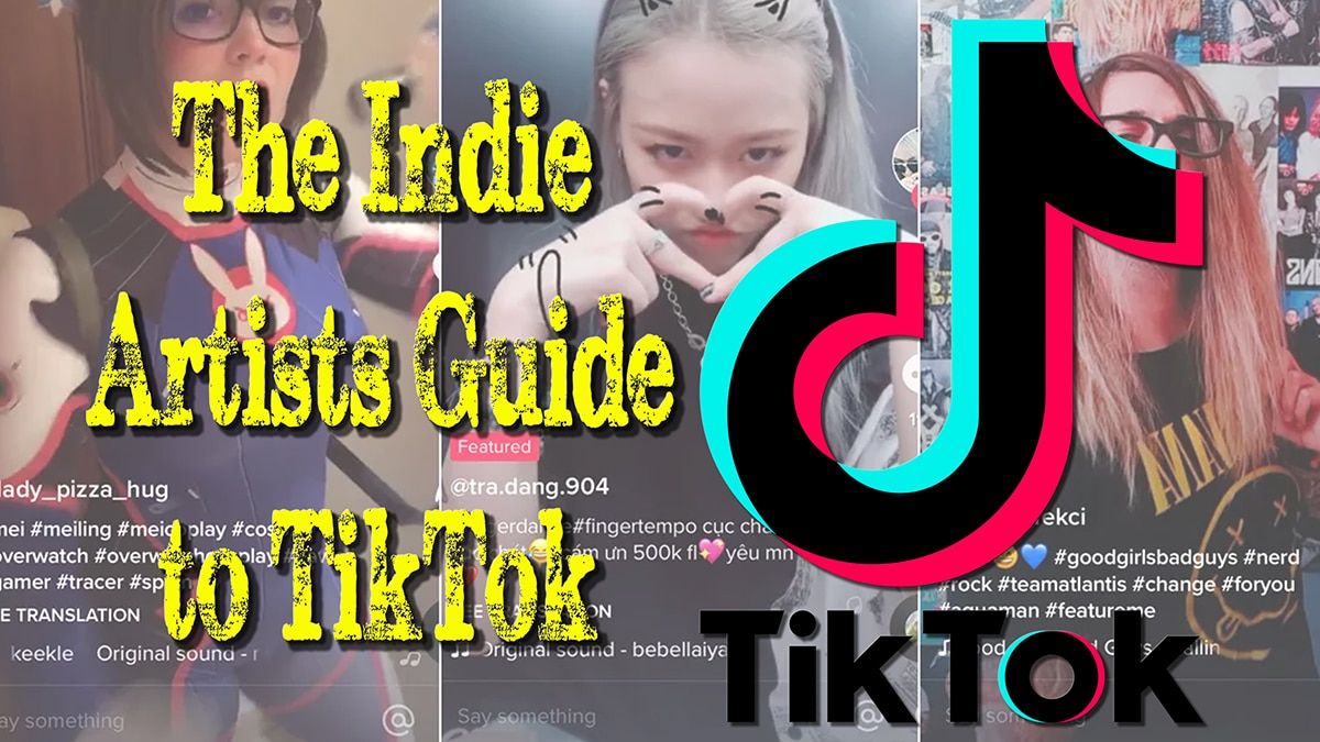 An Indie Artists Guide to Using TikTok