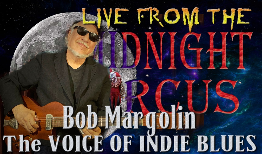 LIVE from the Midnight Circus Featuring Bob Margolin