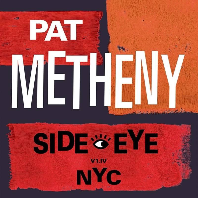Pat Metheny  Side-Eye – NYC (V1-IV)