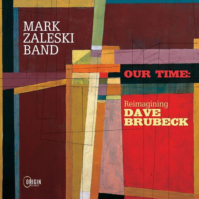 Mark Zaleski Band Our Time – Reimagining Dave Brubeck