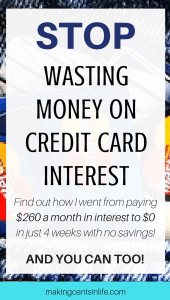 Avoid paying credit card interest and start saving money! Find out exactly what I did to reduce my credit card interest from $260 a month to $0 in just 4 weeks - with no savings! That is an instant savings of $260 a week to pay off my remaining debt faster! And you can too! Click through now to find out how!