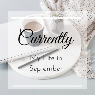 Currently {My life in September}