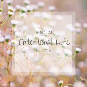 How I'm choosing to Live a more Intentional Life in 2016. www.makingitinthemountains.com