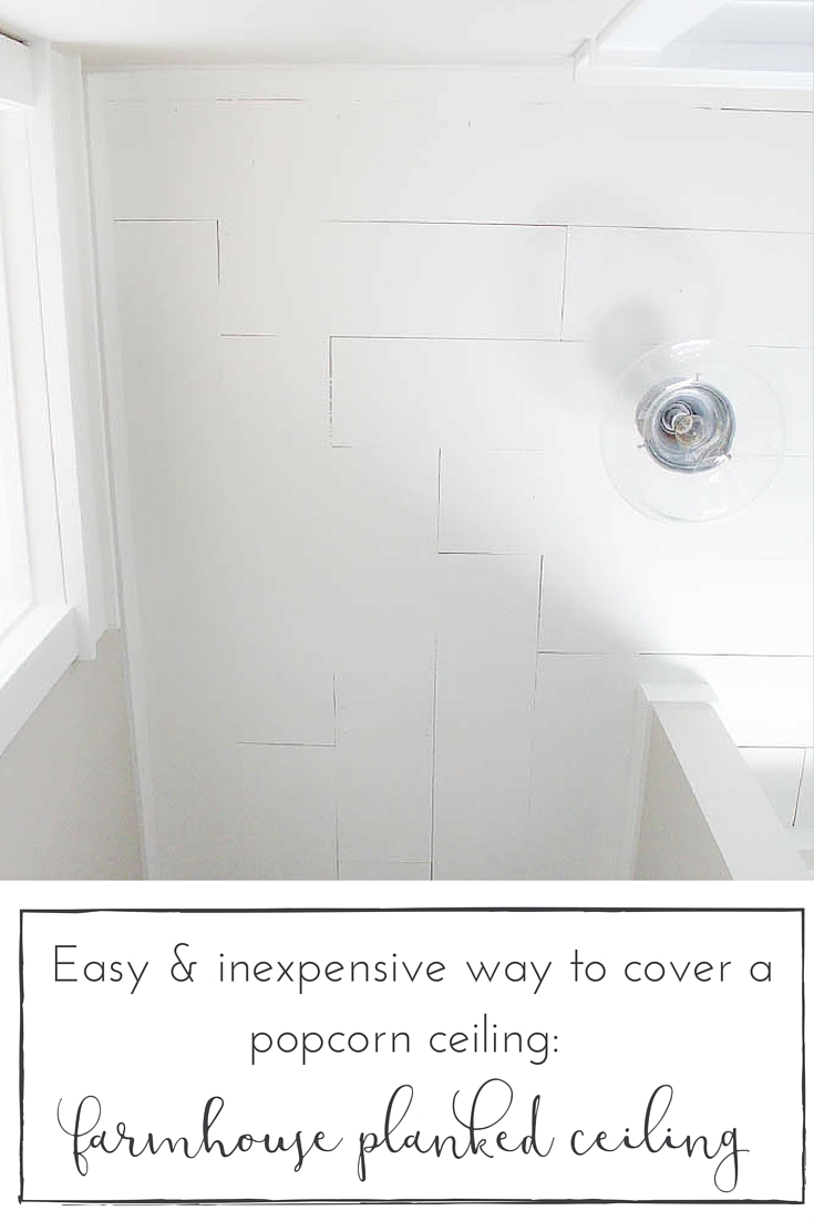 Easy and Inexpensive way to cover popcorn ceilings: A farmhouse style planked ceiling tutorial.