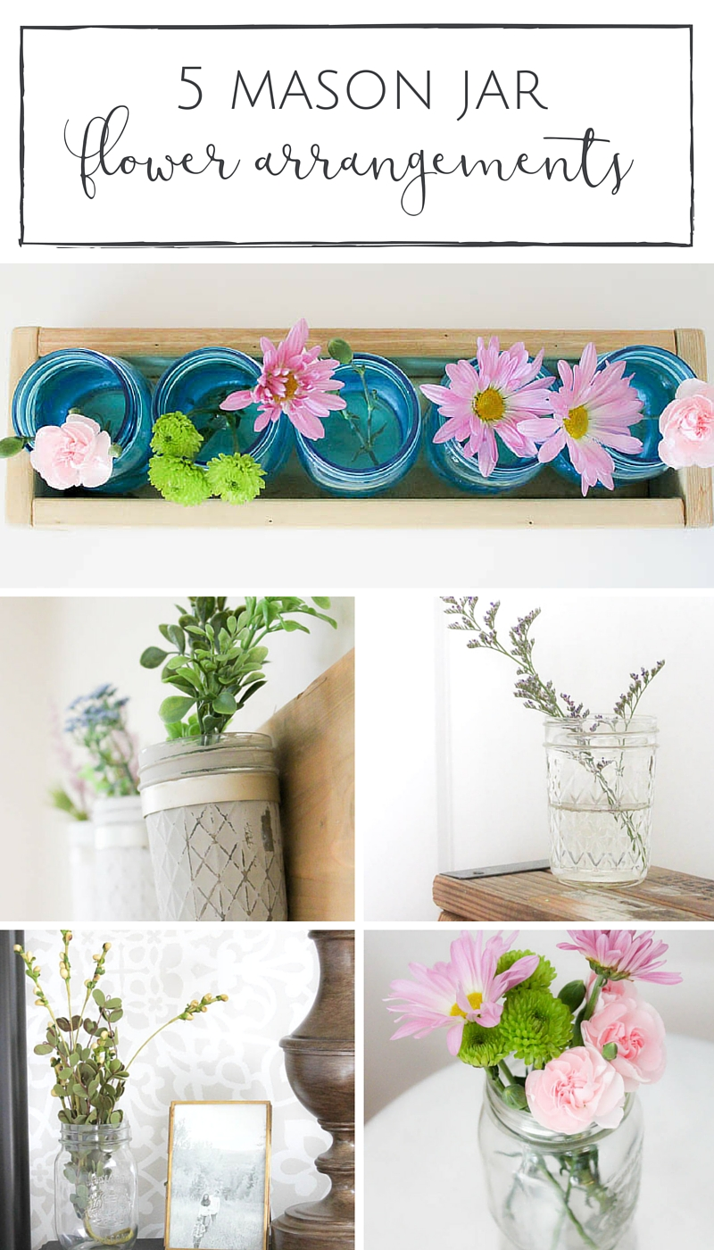 5 simple mason jar flower arrangements perfect for your spring and summer decor! | www.makingitinthemountains.com