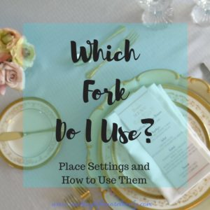 place setting,place settings,how to use them,how to use place setting,which fork to use,proper place setting,formal place setting