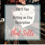 Top 5 Tips on Writing an Etsy Listing Description that Sells!