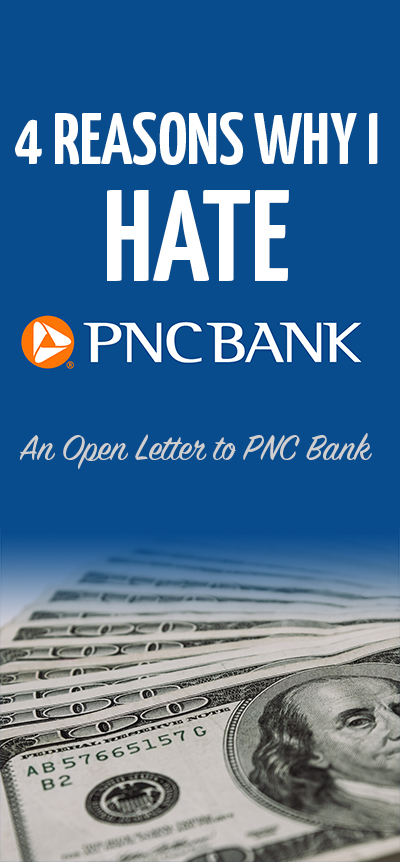 Four Reasons why I Hate PNC Bank – An Open Letter to PNC Bank