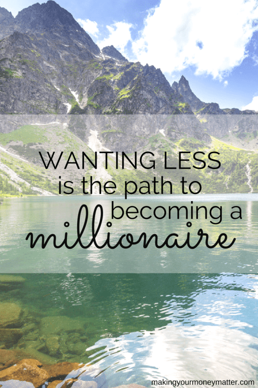 Is becoming a millionaire a goal of yours? If you're living paycheck to afford the most extravagant lifestyle you possibly can, you're not going to get there. Wanting less means saving money and living more.