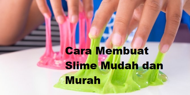 3 Macam Slime dan Cara Membuatnya dengan Murah dan Mudah