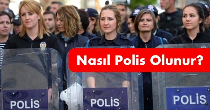 nasil polis olunur - Nasıl Polis Olunur?