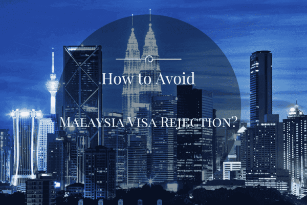 How to Avoid Malaysia Visa Rejection
