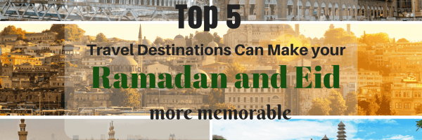 Travel Destinations for Ramadan and Eid