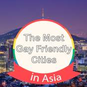 Most Gay Friendly Cities In Asia | Top 10 LGBTQ Desinations