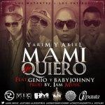 Yarim & Abiel Ft. Genio y Baby Johnny – Mami Yo Quiero (Prod. by I Am Music)