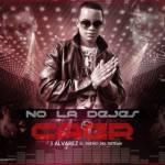 J Alvarez – No la Dejes Caer (De Camino Pa La Cima) (Bonus Track)