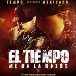 Tempo Ft Mexicano 777 – El Tiempo Me Da La Razon (Original)