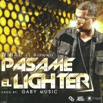 Wibal El Bioniko – Pasame El Lighter (Prod. By Gaby Music)
