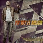 Cover: Aldo El Arquitecto – Yo Soy El Mejor (Prod. By Papa Oso, Hi Flow & Dj Memo)
