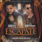 Geda Ft. Xavi The Destroyer – Escapate (Prod. By Lil Geniuz, Bryan La Mente Del Equipo Y Huztle)
