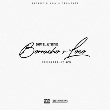 borracho - Gotay El Autentiko – Borracho Y Loco
