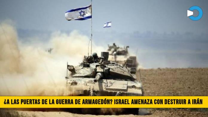 ¿A las puertas de la Guerra de Armagedón? Israel Amenaza con Destruir a Irán