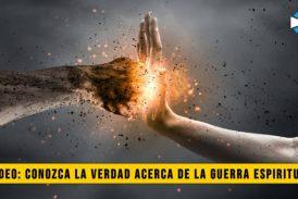 Video: Conozca la verdad acerca de la Guerra Espiritual