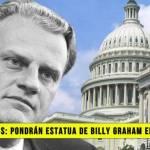 Estados Unidos: Pondrán Estatua de Billy Graham en el Capitolio