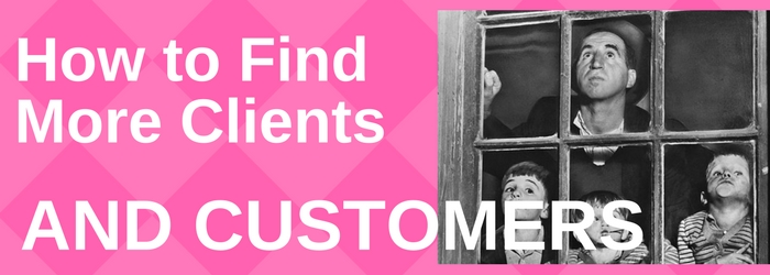 How to Find More Clients and Customers