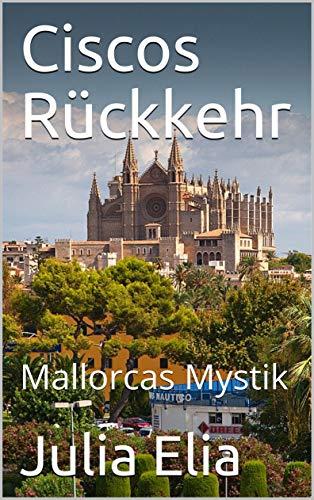 Ciscos Rückkehr: Mallorcas Mystik