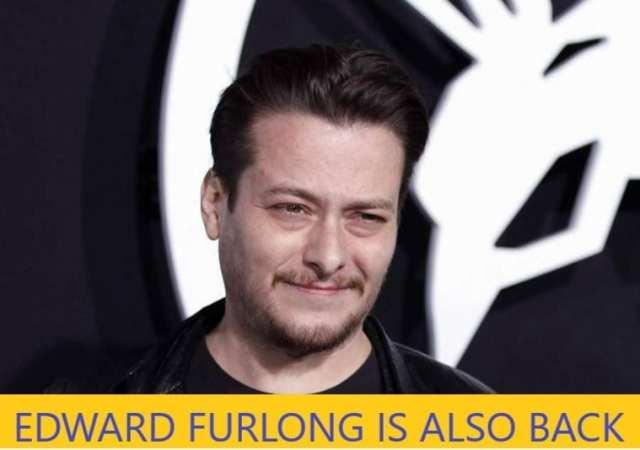 Edward Furlong is also back!