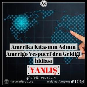 Amerika Kıtasına İsmini Amerigo Vespucci'nin Verdiği İddiası Doğru Değil