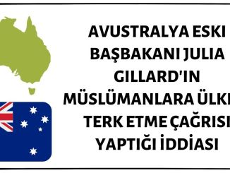 Avustralya Eski Başbakanı Julia Gillard'ın Müslümanlara Ülkeyi Terk Etme Çağrısı Yaptığı İddiası Asılsız