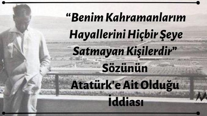 """Mustafa Kemal Atatürk'ün """"Benim Kahramanlarım Hayallerini Hiçbir Şeye Satmayan Kişilerdir"""" Dediği İddiası Asılsız"""