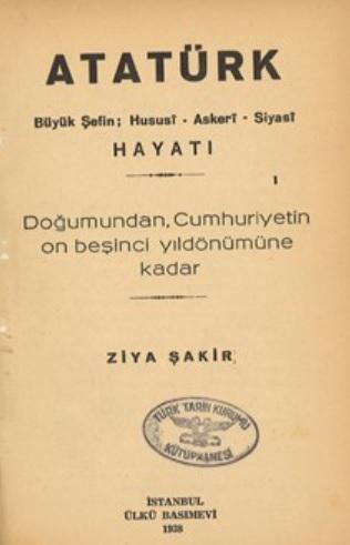 Atatürk : Büyük Şefin; hususî , askerî, siyasî hayatı : doğumundan, Cumhuriyetin on beşinci yıldönümüne kadar / Ziya Şakir