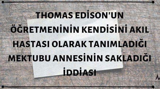İlkokul Öğretmeninin Kendisini Akıl Hastası Olarak Nitelediği MektubuThomas Edison'un Annesinin Sakladığı ve Annesinin Ölümünden Sonra Edison'un Mektubu Bulduğu İddiası Asılsız Unsurlar İçermektedir