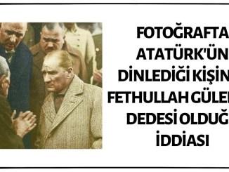 Fotoğrafta Atatürk'ün Dinlediği Yaşlının Fethullah Gülen'in Dedesi Olduğu İddiası Asılsız