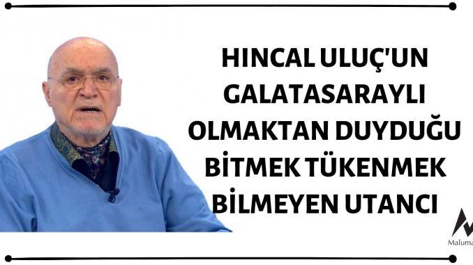 Hıncal Uluç Sıklıkla Galatasaraylı Olmaktan Duyduğu Utancı Dile Getiriyor