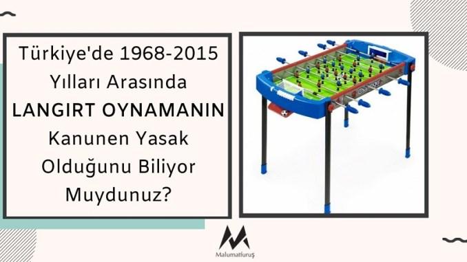 Türkiye'de 1968-2015 Yılları Arasında LANGIRT OYNAMANIN Kanunen Yasak Olduğunu Biliyor Muydunuz?